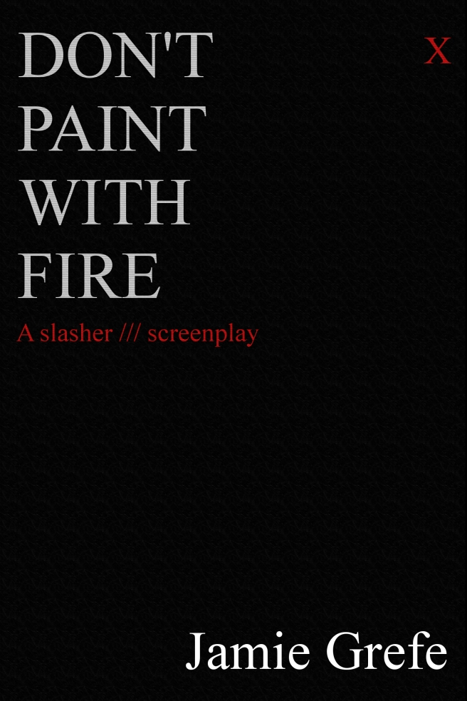 Don't Paint With Fire slasher screenplay by Jamie Grefe